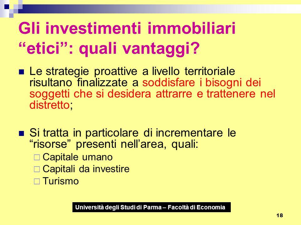 """Università degli Studi di Parma – Facoltà di Economia 18 Gli investimenti immobiliari """"etici"""": quali vantaggi? Le strategie proattive a livello territ"""