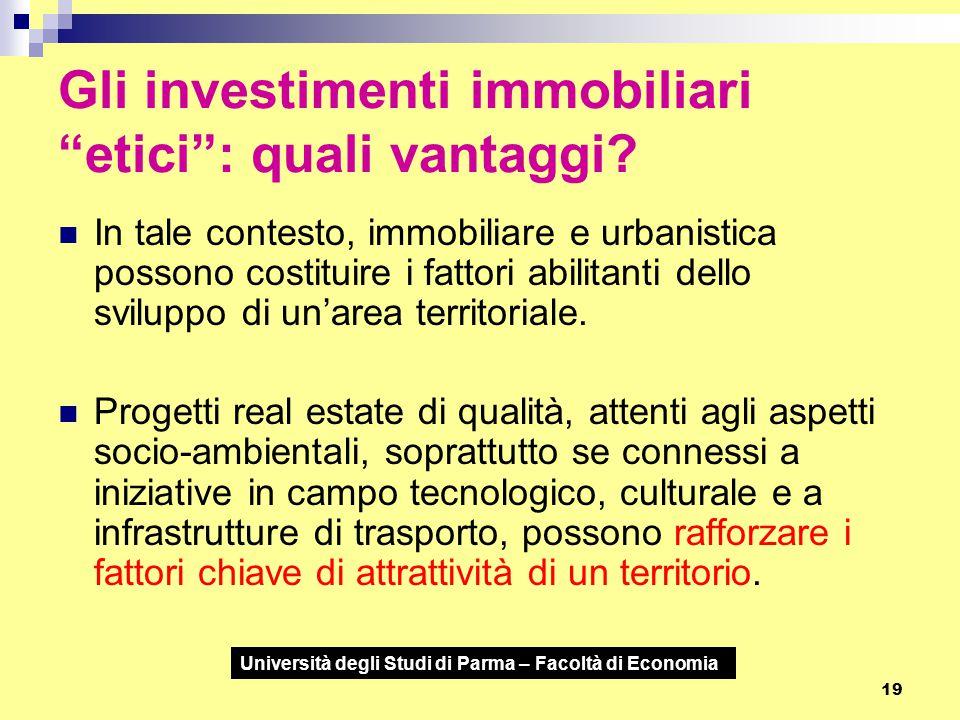 """Università degli Studi di Parma – Facoltà di Economia 19 Gli investimenti immobiliari """"etici"""": quali vantaggi? In tale contesto, immobiliare e urbanis"""