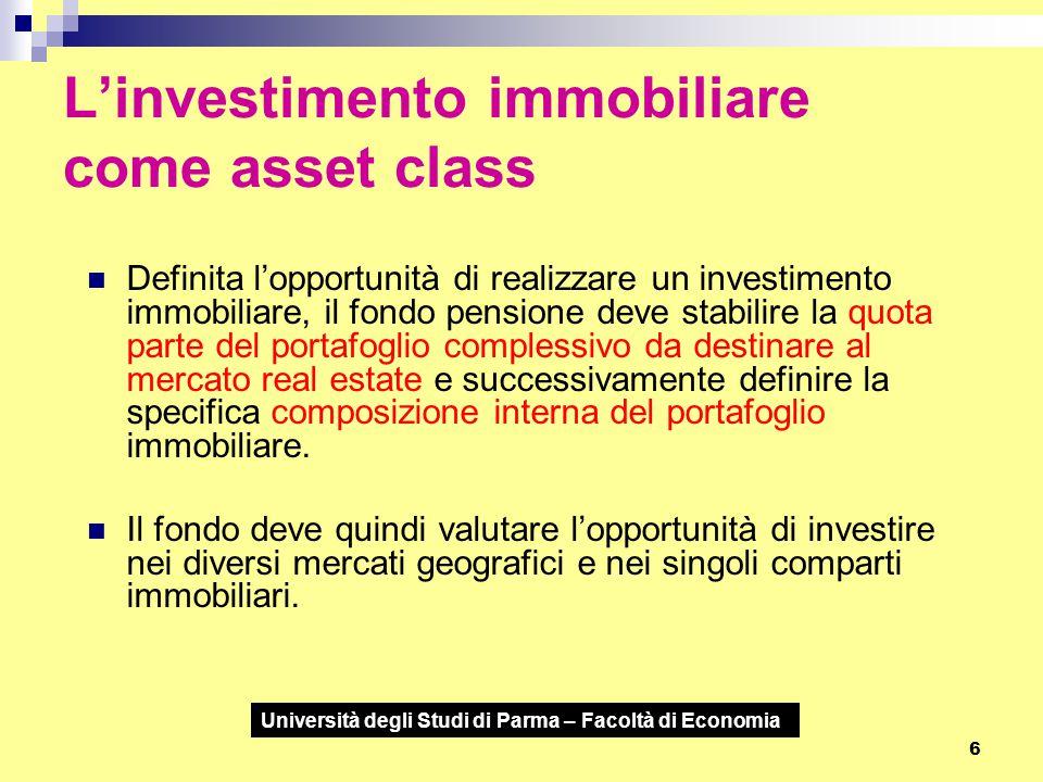 Università degli Studi di Parma – Facoltà di Economia 7 L'investimento immobiliare come asset class Particolarmente complessa risulta la valutazione del rischio dei singoli immobili.