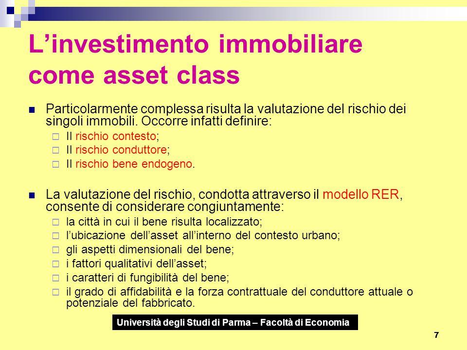 Università degli Studi di Parma – Facoltà di Economia 7 L'investimento immobiliare come asset class Particolarmente complessa risulta la valutazione d