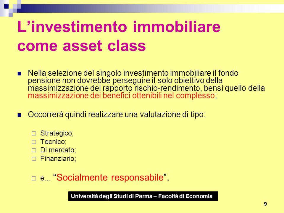 Università degli Studi di Parma – Facoltà di Economia 9 L'investimento immobiliare come asset class Nella selezione del singolo investimento immobilia