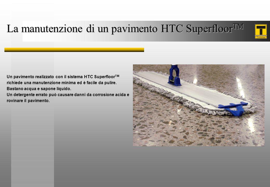 Un pavimento realizzato con il sistema HTC Superfloor TM richiede una manutenzione minima ed è facile da pulire. Bastano acqua e sapone liquido. Un de