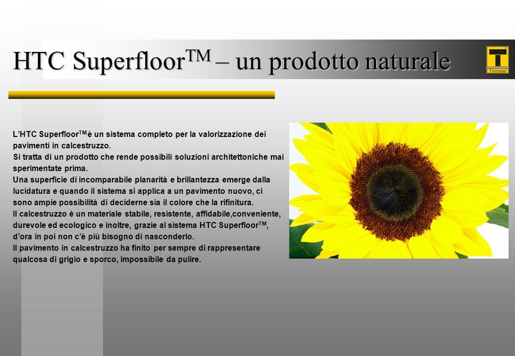 HTC Superfloor TM – un prodotto naturale L'HTC Superfloor TM è un sistema completo per la valorizzazione dei pavimenti in calcestruzzo. Si tratta di u