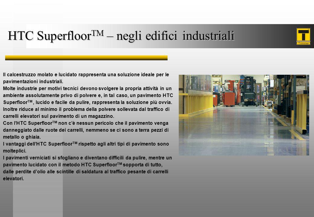 HTC Superfloor TM – negli edifici industriali Il calcestruzzo molato e lucidato rappresenta una soluzione ideale per le pavimentazioni industriali. Mo
