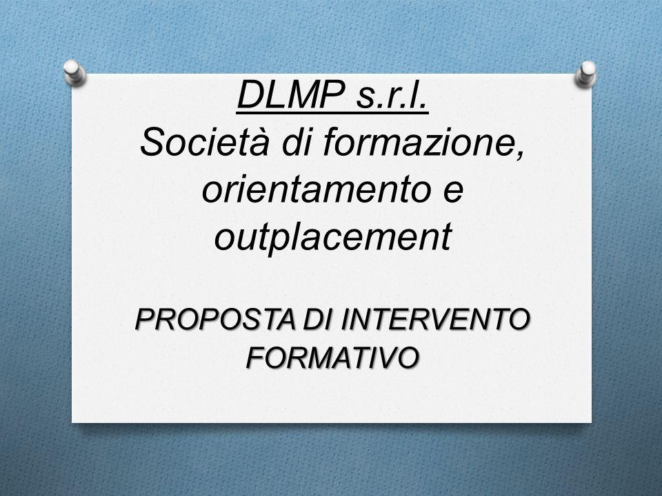 DLMP s.r.l. Società di formazione, orientamento e outplacement PROPOSTA DI INTERVENTO FORMATIVO