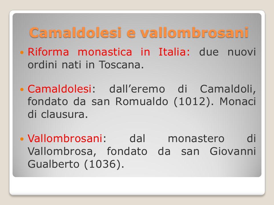 Camaldolesi e vallombrosani Riforma monastica in Italia: due nuovi ordini nati in Toscana.