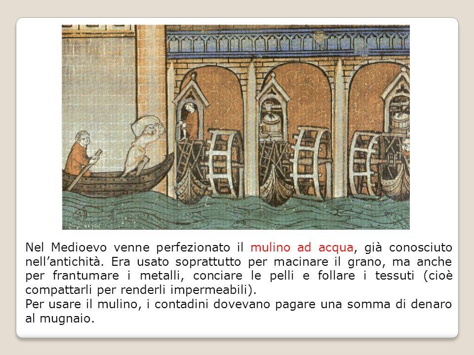 Nel Medioevo venne perfezionato il mulino ad acqua, già conosciuto nell'antichità.