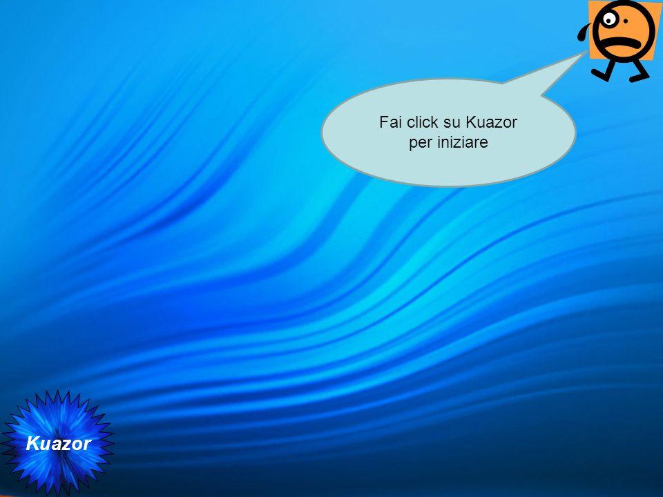 Kuazor Fai click su Kuazor per iniziare