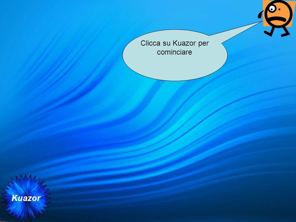 Kuazor Clicca su Kuazor per cominciare