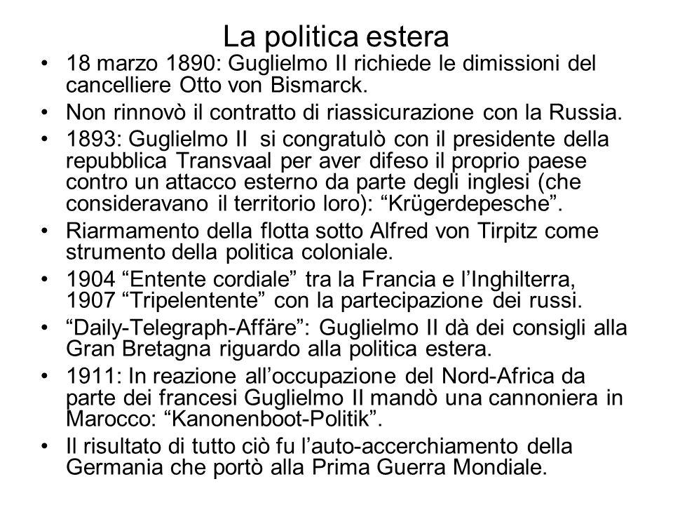 La politica estera 18 marzo 1890: Guglielmo II richiede le dimissioni del cancelliere Otto von Bismarck.