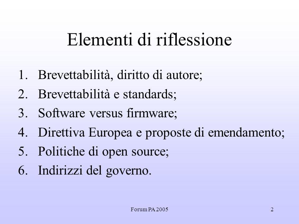 Forum PA 20052 Elementi di riflessione 1.Brevettabilità, diritto di autore; 2.Brevettabilità e standards; 3.Software versus firmware; 4.Direttiva Europea e proposte di emendamento; 5.Politiche di open source; 6.Indirizzi del governo.