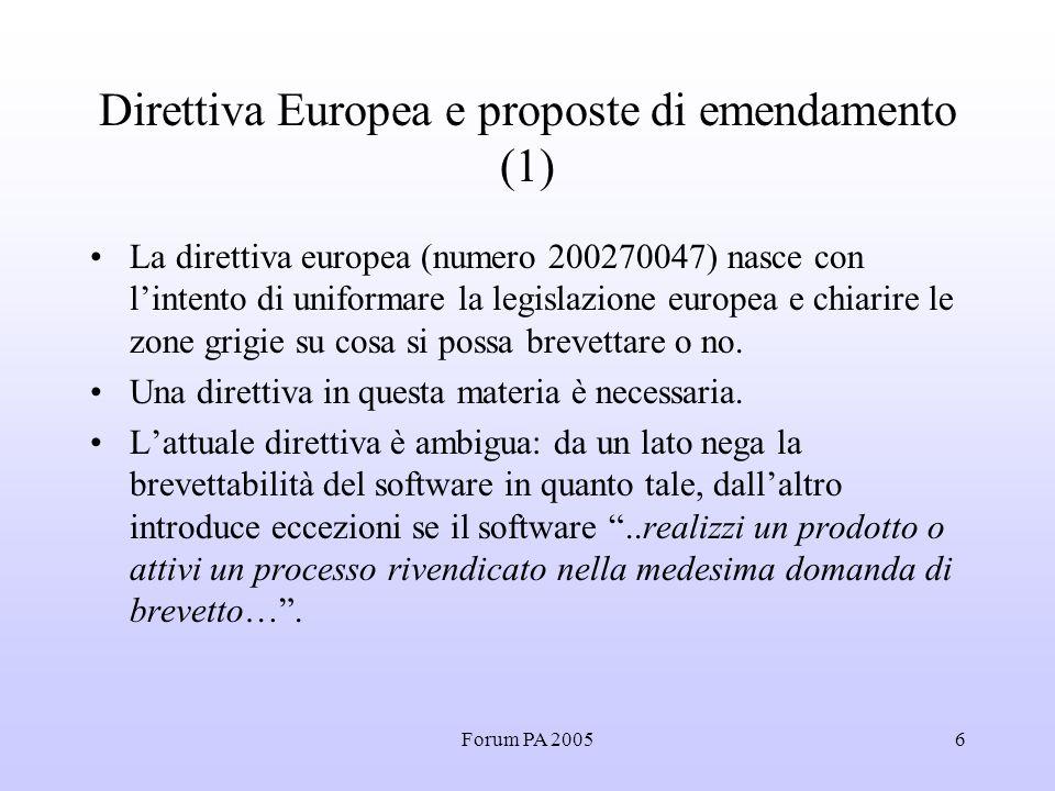 Forum PA 20056 Direttiva Europea e proposte di emendamento (1) La direttiva europea (numero 200270047) nasce con l'intento di uniformare la legislazione europea e chiarire le zone grigie su cosa si possa brevettare o no.