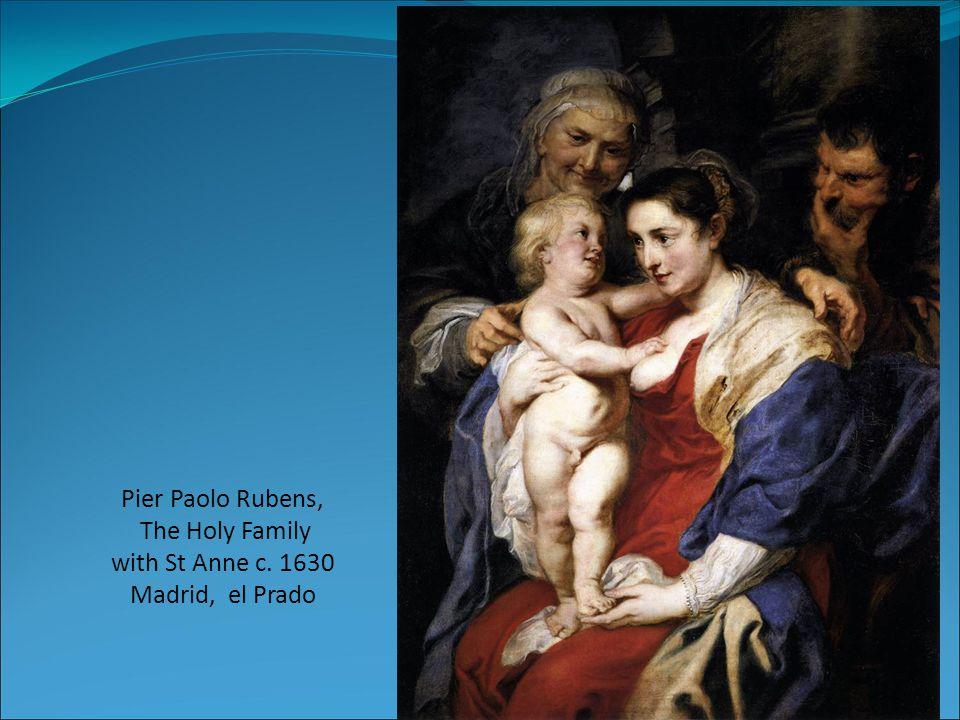 Pier Paolo Rubens, The Holy Family with St Anne c. 1630 Madrid, el Prado