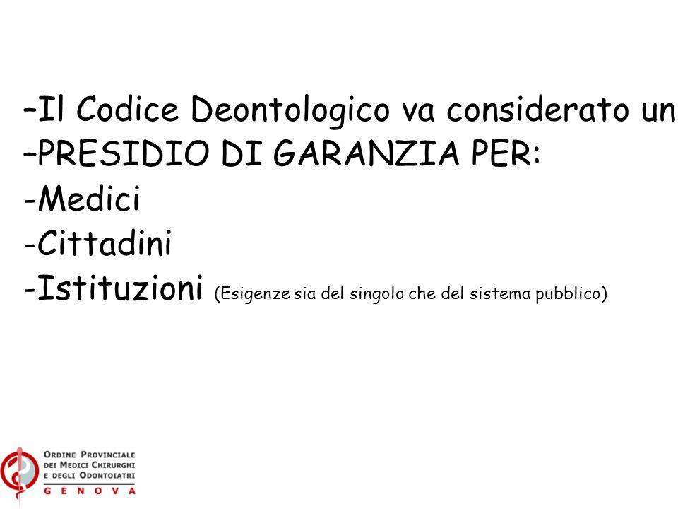 –Il Codice Deontologico va considerato un: –PRESIDIO DI GARANZIA PER: -Medici -Cittadini -Istituzioni (Esigenze sia del singolo che del sistema pubblico)