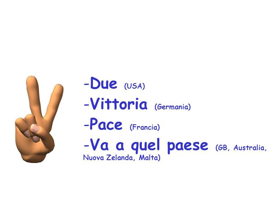 -Due (USA) -Vittoria (Germania) -Pace (Francia) -Va a quel paese (GB, Australia, Nuova Zelanda, Malta)