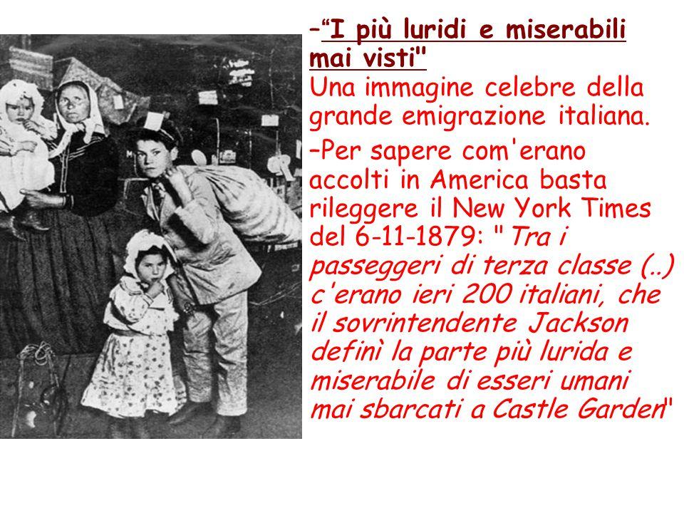 – I più luridi e miserabili mai visti Una immagine celebre della grande emigrazione italiana.