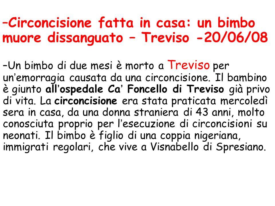 –Un bimbo di due mesi è morto a Treviso per un'emorragia causata da una circoncisione. Il bambino è giunto all'ospedale Ca' Foncello di Treviso già pr