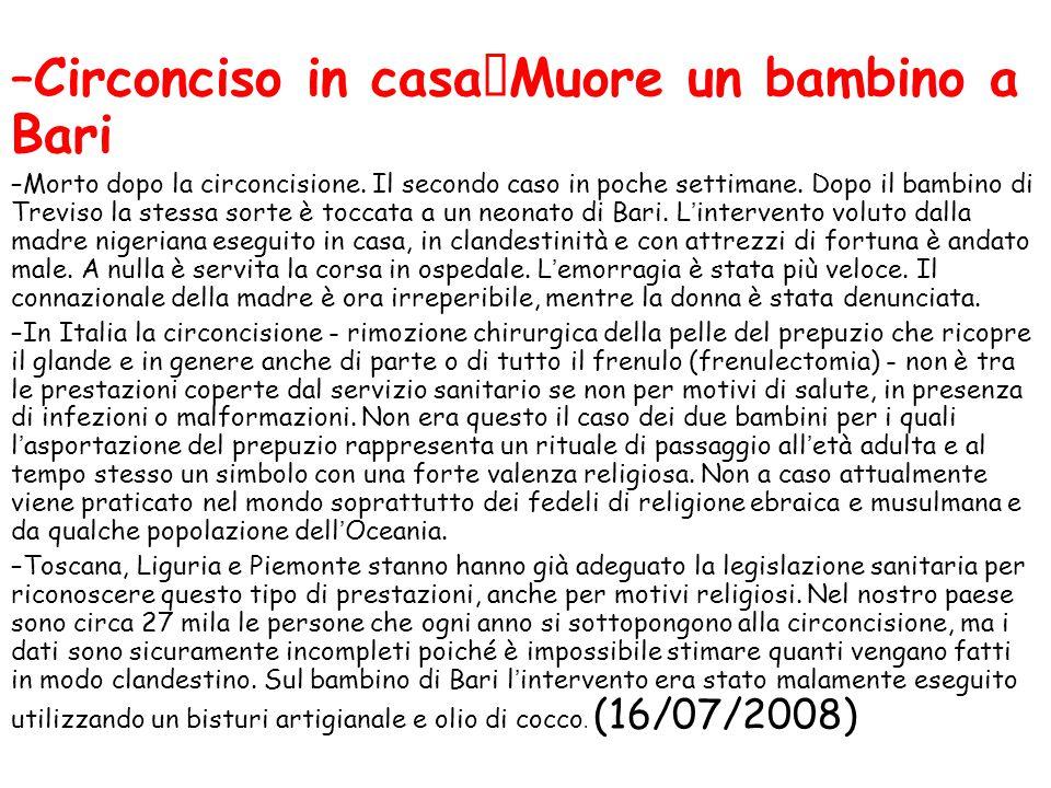 –Circonciso in casa Muore un bambino a Bari –Morto dopo la circoncisione. Il secondo caso in poche settimane. Dopo il bambino di Treviso la stessa sor
