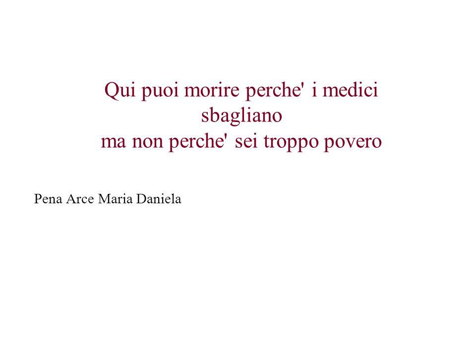 Qui puoi morire perche' i medici sbagliano ma non perche' sei troppo povero Pena Arce Maria Daniela