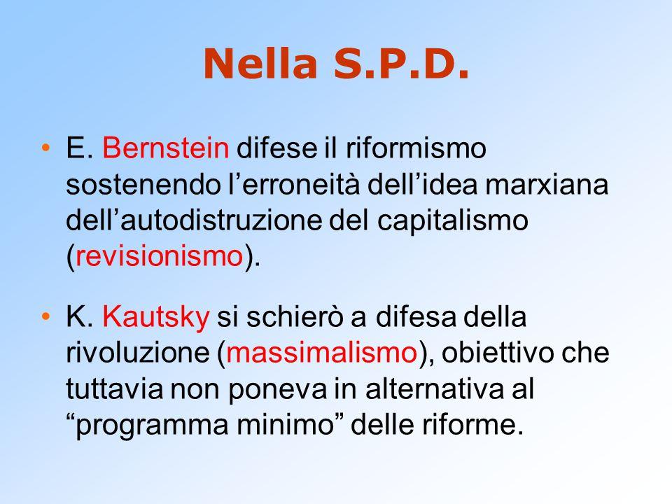 Nella S.P.D. E. Bernstein difese il riformismo sostenendo l'erroneità dell'idea marxiana dell'autodistruzione del capitalismo (revisionismo). K. Kauts