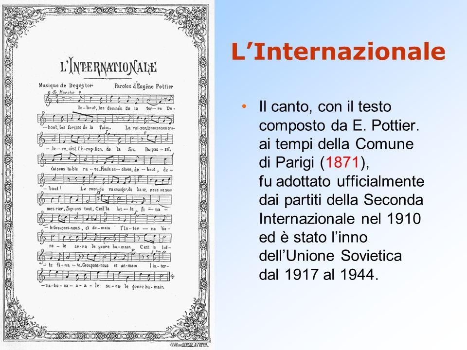 L'Internazionale Il canto, con il testo composto da E. Pottier. ai tempi della Comune di Parigi (1871), fu adottato ufficialmente dai partiti della Se