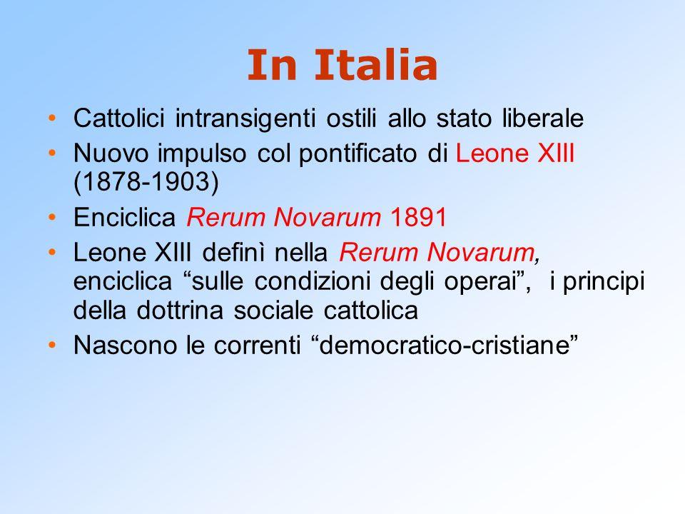 In Italia Cattolici intransigenti ostili allo stato liberale Nuovo impulso col pontificato di Leone XIII (1878-1903) Enciclica Rerum Novarum 1891 Leon