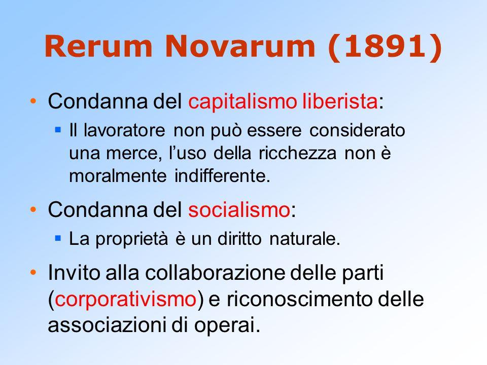 Rerum Novarum (1891) Condanna del capitalismo liberista:  Il lavoratore non può essere considerato una merce, l'uso della ricchezza non è moralmente