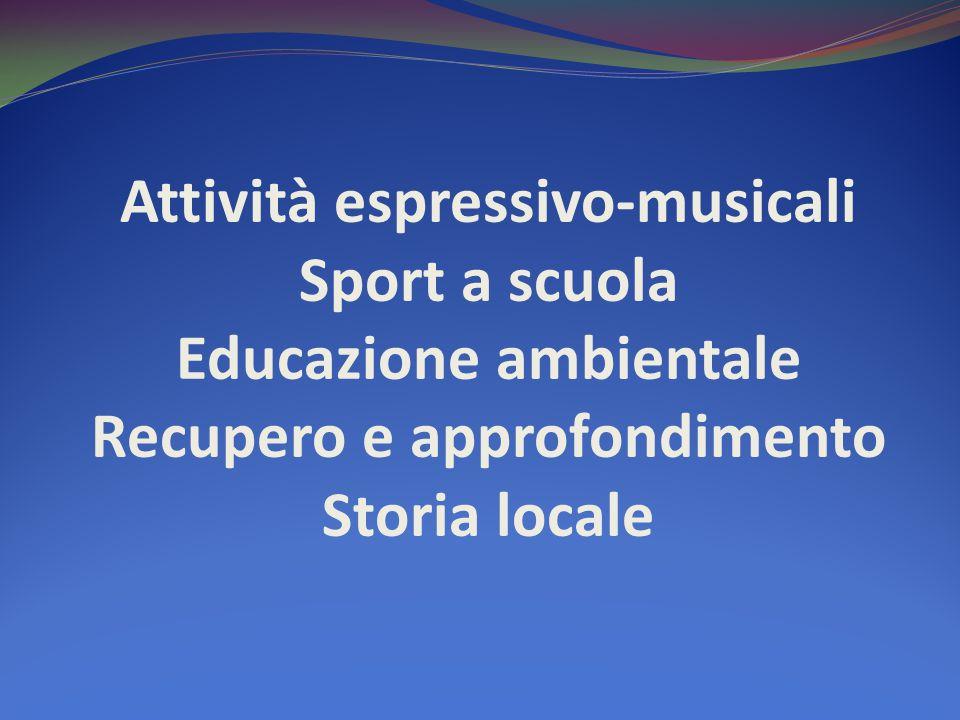 Attività espressivo-musicali Sport a scuola Educazione ambientale Recupero e approfondimento Storia locale