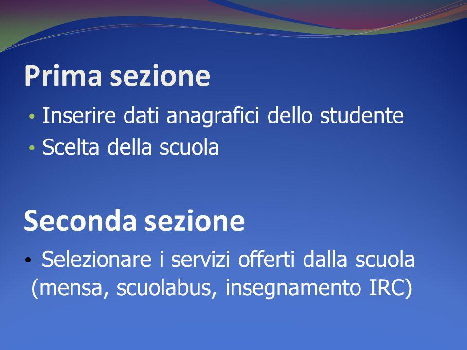 Prima sezione Inserire dati anagrafici dello studente Scelta della scuola Seconda sezione Selezionare i servizi offerti dalla scuola (mensa, scuolabus