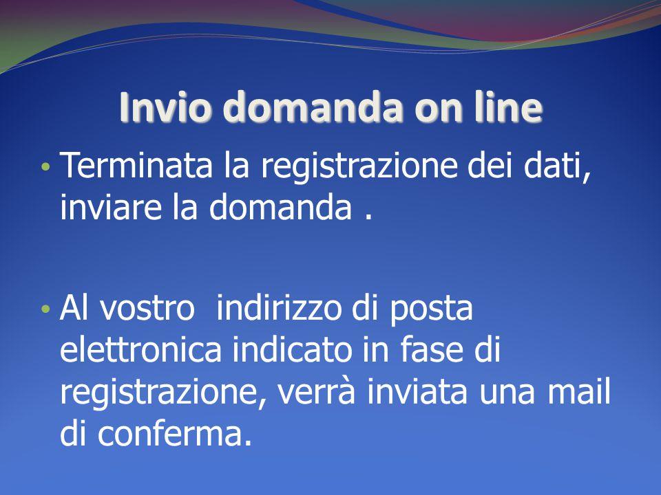 Invio domanda on line Terminata la registrazione dei dati, inviare la domanda. Al vostro indirizzo di posta elettronica indicato in fase di registrazi