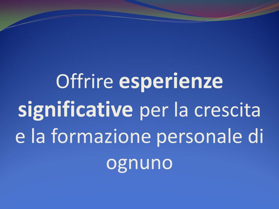Offrire esperienze significative per la crescita e la formazione personale di ognuno