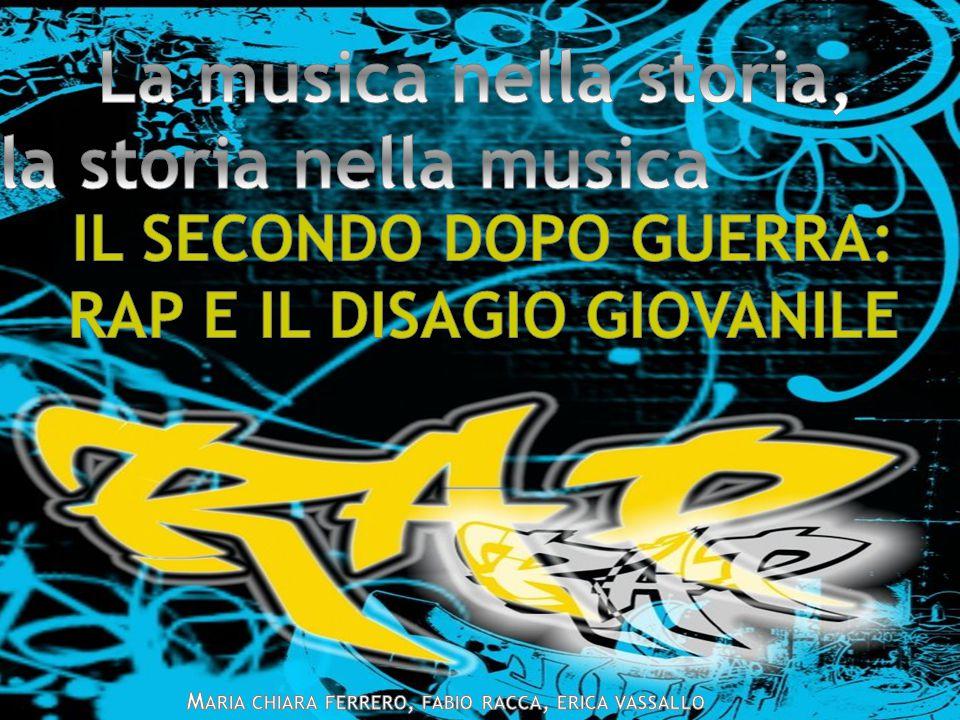 LA STORIA NELLA MUSICA LA MUSICA NELLA STORIA. IL RAP E IL DISAGIO GIOVANILE.