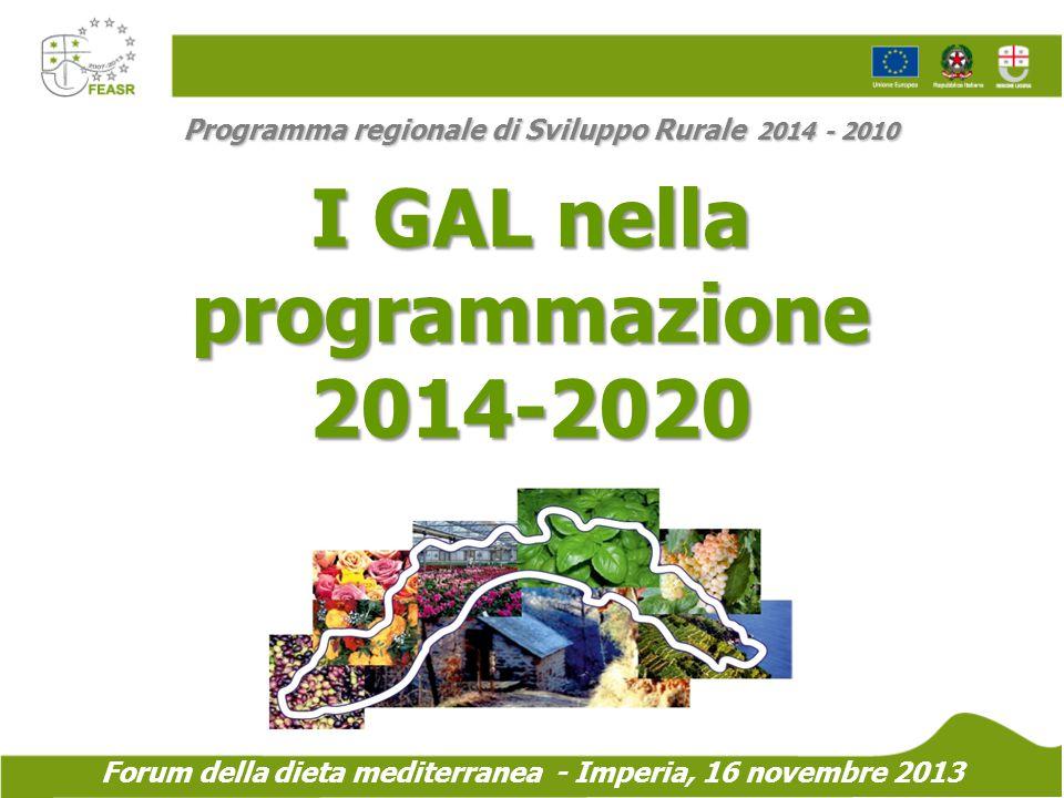 Programma regionale di Sviluppo Rurale 2014 - 2010 I GAL nella programmazione 2014-2020 Forum della dieta mediterranea - Imperia, 16 novembre 2013