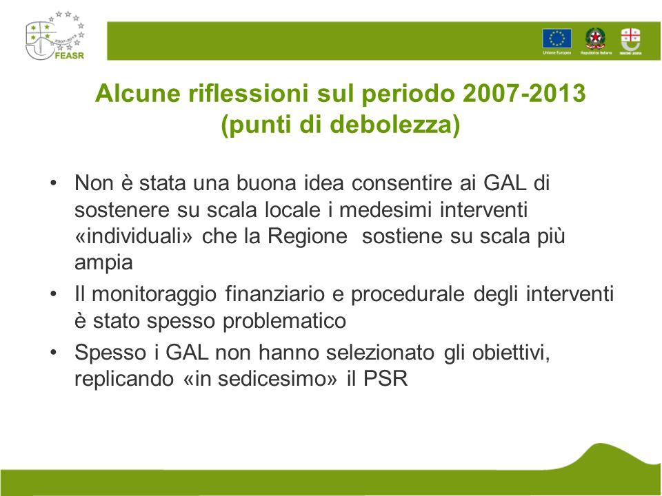 Alcune riflessioni sul periodo 2007-2013 (punti di debolezza) Non è stata una buona idea consentire ai GAL di sostenere su scala locale i medesimi int