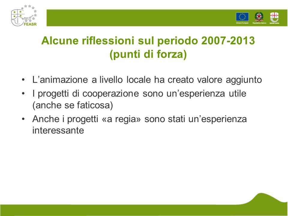 Alcune riflessioni sul periodo 2007-2013 (punti di forza) L'animazione a livello locale ha creato valore aggiunto I progetti di cooperazione sono un'e
