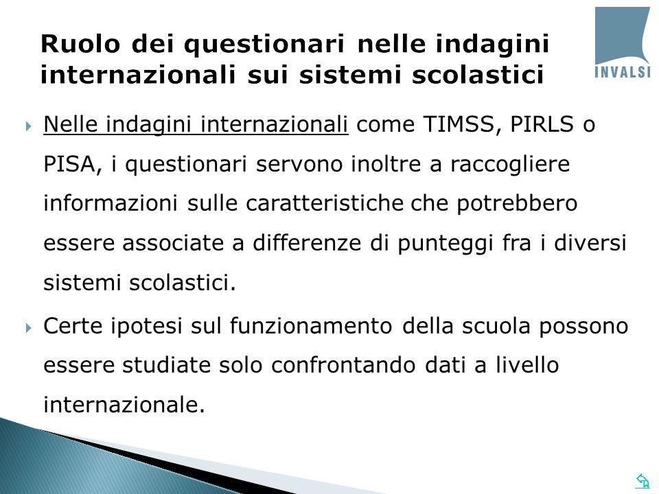   Nelle indagini internazionali come TIMSS, PIRLS o PISA, i questionari servono inoltre a raccogliere informazioni sulle caratteristiche che potrebb