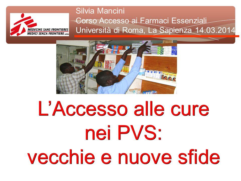 L'Accesso alle cure nei PVS: vecchie e nuove sfide Silvia Mancini Corso Accesso ai Farmaci Essenziali Università di Roma, La Sapienza 14.03.2014