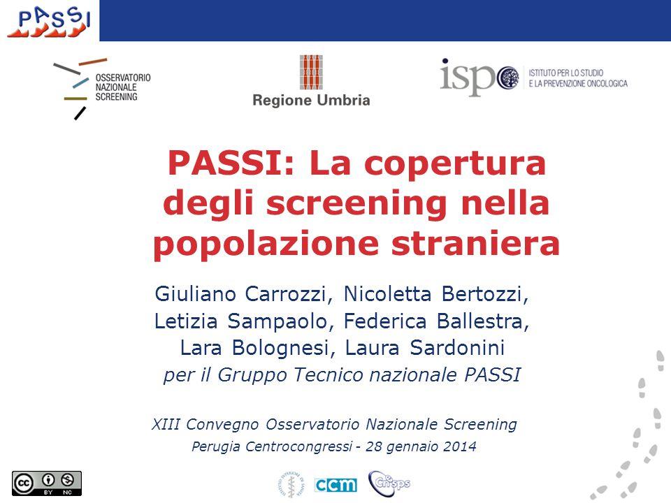 PASSI: La copertura degli screening nella popolazione straniera Giuliano Carrozzi, Nicoletta Bertozzi, Letizia Sampaolo, Federica Ballestra, Lara Bolo