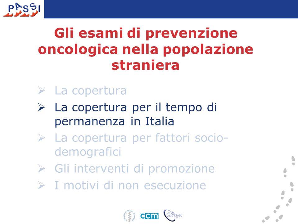 Gli esami di prevenzione oncologica nella popolazione straniera  La copertura  La copertura per il tempo di permanenza in Italia  La copertura per