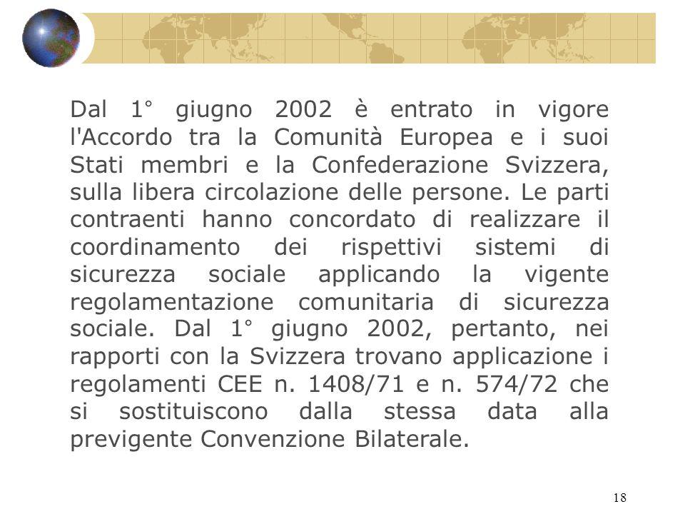 18 Dal 1° giugno 2002 è entrato in vigore l Accordo tra la Comunità Europea e i suoi Stati membri e la Confederazione Svizzera, sulla libera circolazione delle persone.