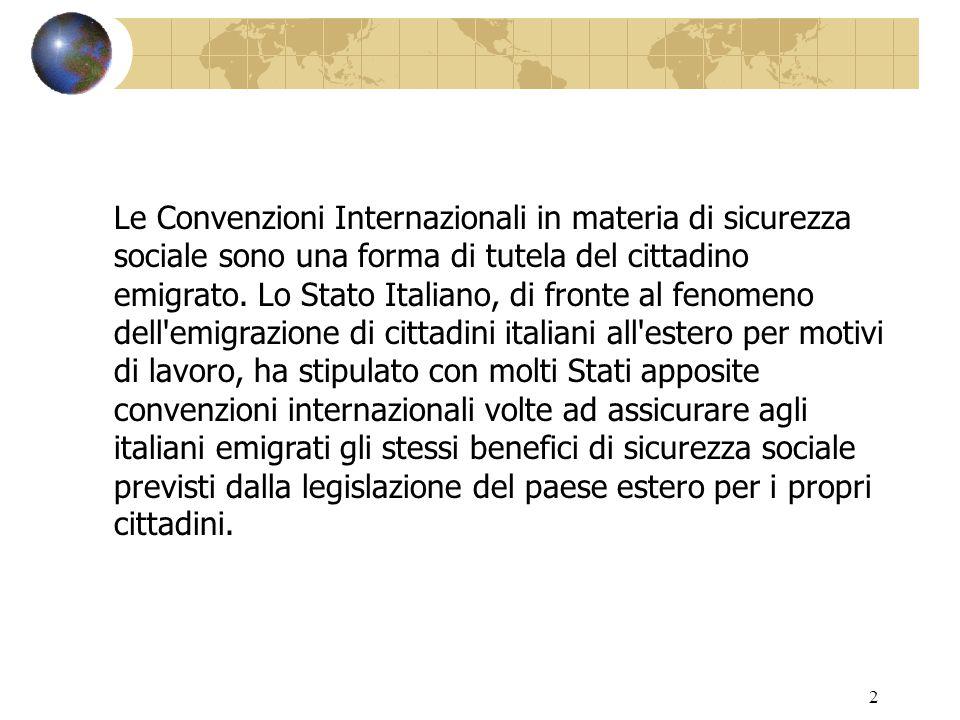 2 Le Convenzioni Internazionali in materia di sicurezza sociale sono una forma di tutela del cittadino emigrato.