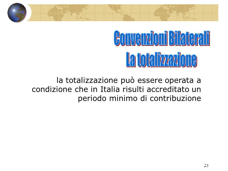 23 la totalizzazione può essere operata a condizione che in Italia risulti accreditato un periodo minimo di contribuzione