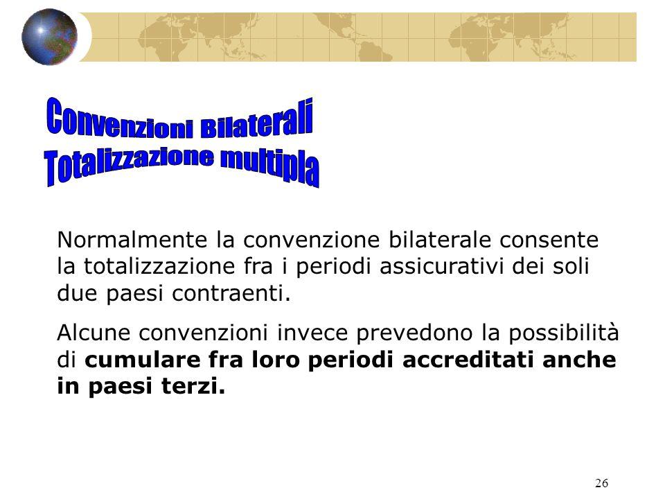 26 Normalmente la convenzione bilaterale consente la totalizzazione fra i periodi assicurativi dei soli due paesi contraenti.