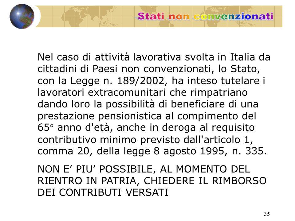 35 Nel caso di attività lavorativa svolta in Italia da cittadini di Paesi non convenzionati, lo Stato, con la Legge n.