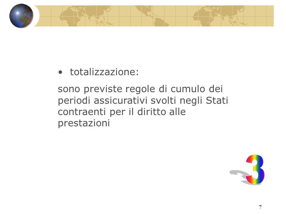 7 totalizzazione: sono previste regole di cumulo dei periodi assicurativi svolti negli Stati contraenti per il diritto alle prestazioni