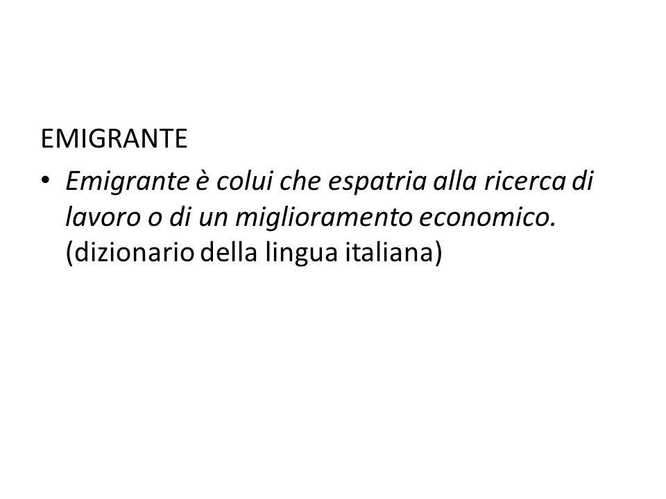 EMIGRANTE Emigrante è colui che espatria alla ricerca di lavoro o di un miglioramento economico. (dizionario della lingua italiana)