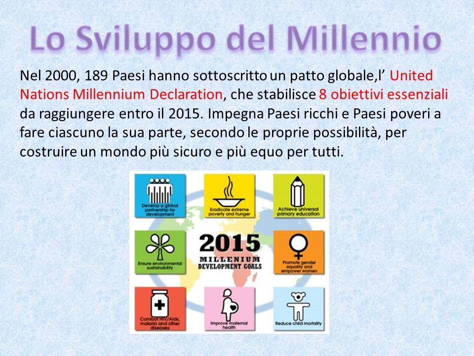 Nel 2000, 189 Paesi hanno sottoscritto un patto globale,l' United Nations Millennium Declaration, che stabilisce 8 obiettivi essenziali da raggiungere