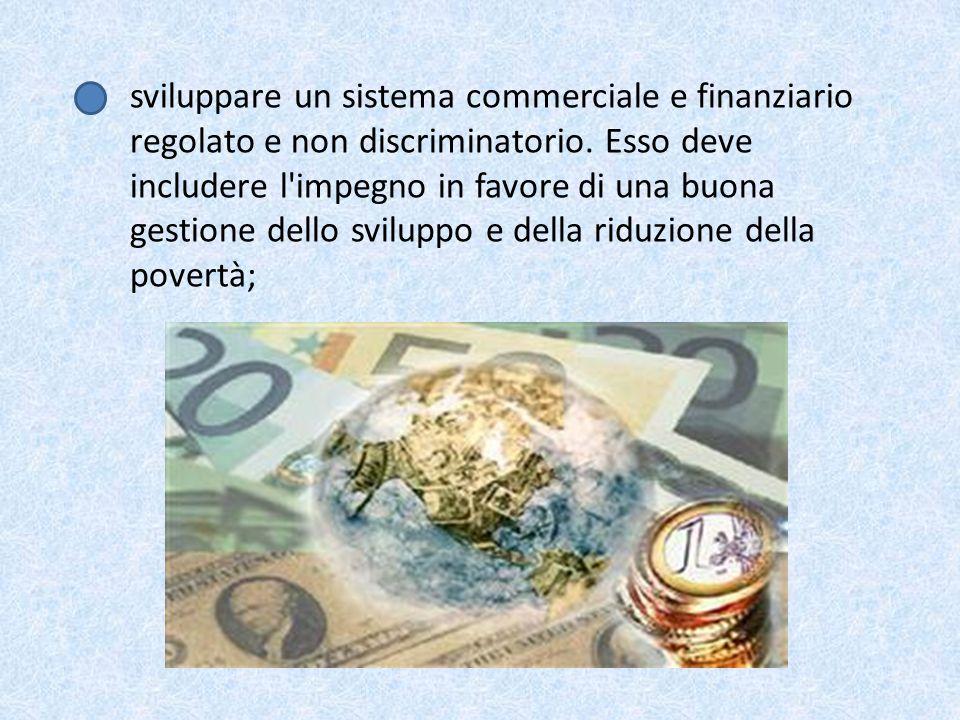 sviluppare un sistema commerciale e finanziario regolato e non discriminatorio. Esso deve includere l'impegno in favore di una buona gestione dello sv