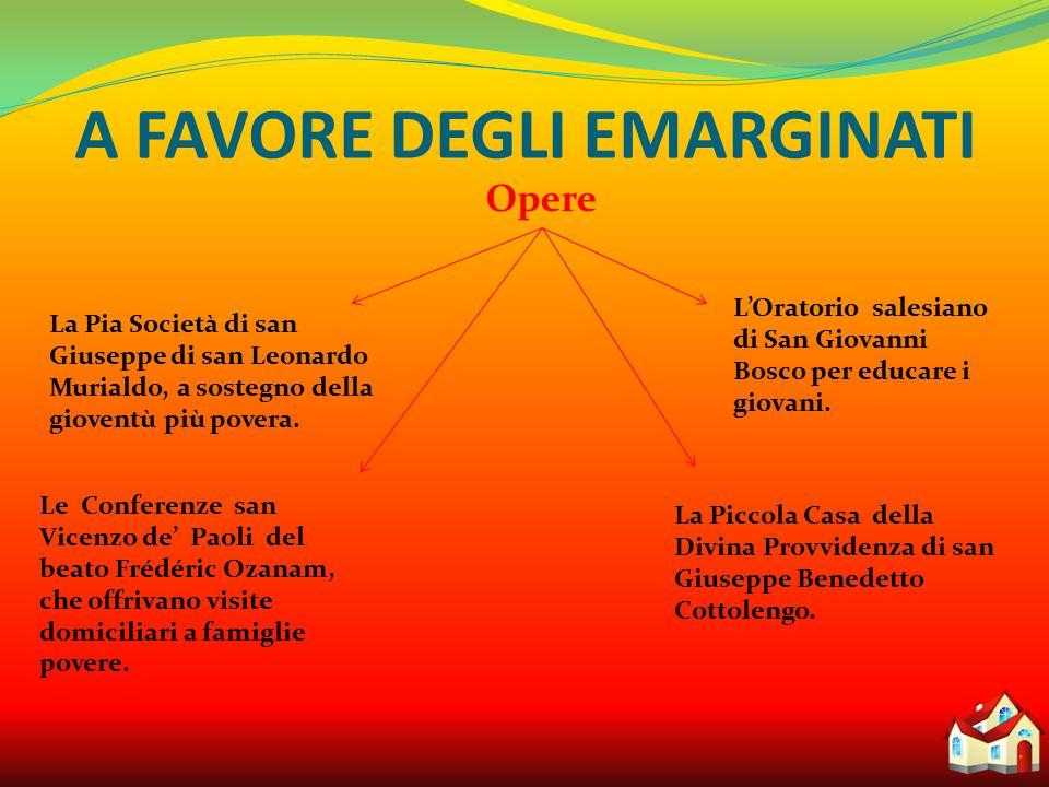 A FAVORE DEGLI EMARGINATI Opere L'Oratorio salesiano di San Giovanni Bosco per educare i giovani.