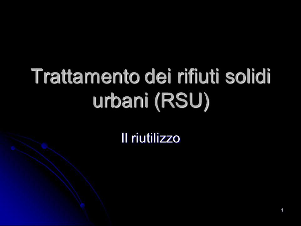 1 Trattamento dei rifiuti solidi urbani (RSU) Il riutilizzo